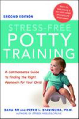 STRESS FREE POTTY TRAINING A COMMONSENSE GUIDE TO FINDING THE RIGHT APPROACH FOR YOUR CHILD
