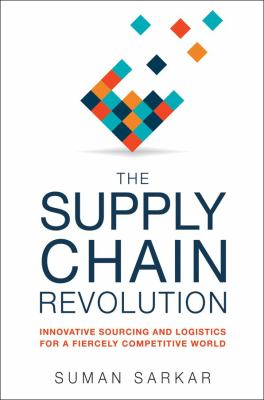 The Supply Chain Revolution : Innovative Sourcing and Logistics for a Fiercely Competitive World - Opens in a new window