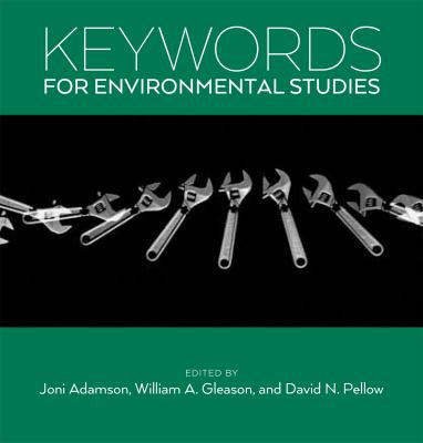 Keywords for Environmental Studies by Joni Adamson, William A. Gleason, David N. Pellow (Editors)