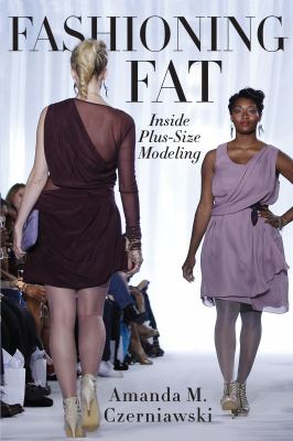 Fashioning Fat : Inside Plus-size Modeling