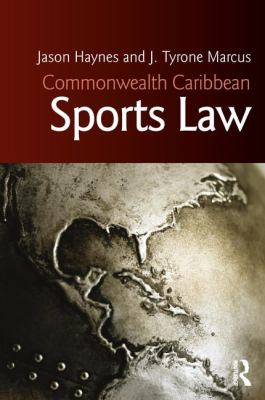 Commonwealth Caribbean sports law / Jason Haynes and J. Tyrone Marcus