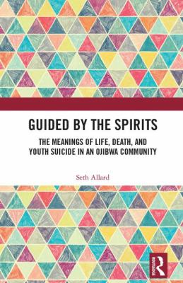 Cover Art for Guided by the Spirits: The Meanings of Life, Death, and Youth Suicide in an Ojibwa Community