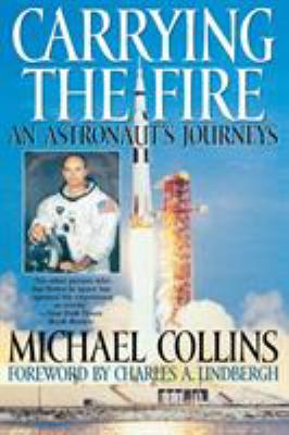 Carrying the fire : an astronaut's journeys by Michael Collins