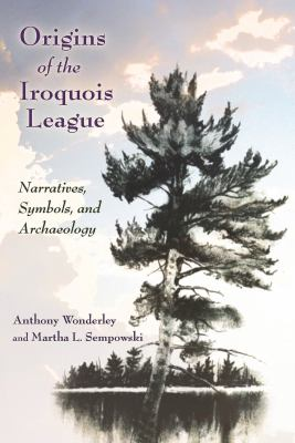 Origins of the Iroquois League, Anthony Wonderley; Martha L. Sempowski (Authors)