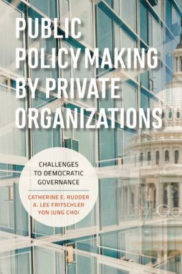 Public Policy Making by Private Organizations