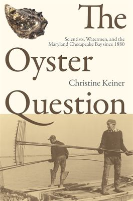 The Oyster Question: Scientists, Watermen, and the Maryland Chesapeake Bay Since 1880