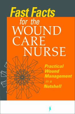 Fast Facts for the Wound Care Nurse: Practical Wound Management in a Nutshell