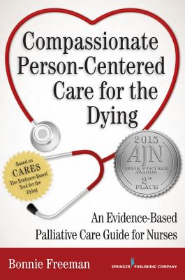 Compassionate Person-Centered Care for the Dying: An Evidence-Based Palliative Care Guide for Nurses