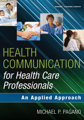 Book cover of Health Communication for Health Care Professionals : An Applied Approach - click to open in a new window