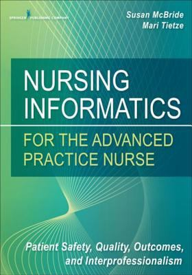 Nursing informatics for the advanced practice nurse, Susan McBride (editor), Mari Tietze (editor)