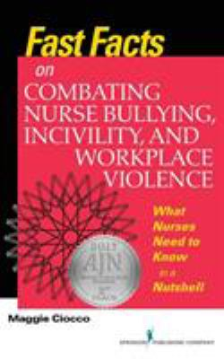 Fast Facts on Combating Nurse Bullying, Incivility, and Workplace Violence
