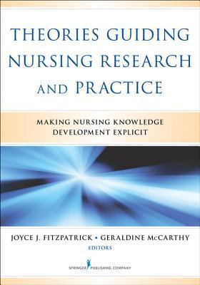 Theories Guiding Nursing Research and Practice : making nursing knowledge development explicit