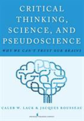 Critical Thinking, Science, and Pseudoscience: Why We Can't Trust Our Brains, cover art.