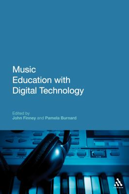 Music Education with Digital Technology : Education and Digital Technology by Anthony Adams, Sue Brindley, John Finney, and Pamela Burnard