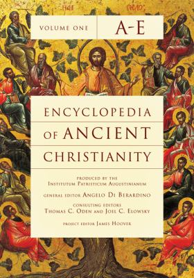 Encyclopedia of Ancient Christianity by Angelo Di Berardino