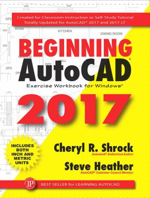 Beginning AutoCAD 2017 : exercise workbook