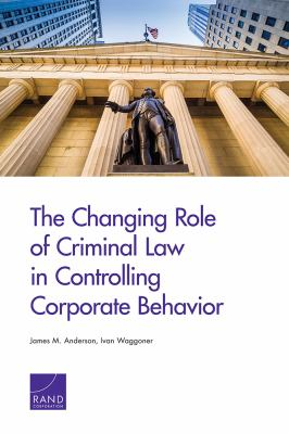 The Changing Role of Criminal Law in Controlling Corporate Behavior by James M. Anderson and Ivan Waggoner