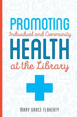 Book cover of Promoting Individual and Community Health at Your Library - click to open in a new windiw