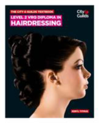 The City & Guilds textbook : level 2 VRQ diploma in hairdressing