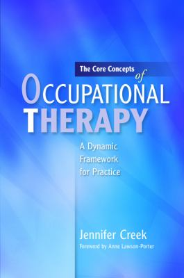 Book cover of The Core Concepts of Occupational Therapy : A Dynamic Framework for Practice - click to open in a new window