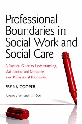 Book cover of Professional Boundaries in Social Work and Social Care : A Practical Guide to Understanding, Maintaining and Managing Your Professional Boundaries - click to open in a new indow