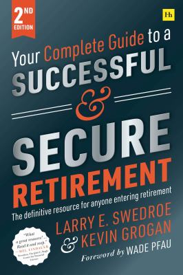 Your Complete Guide to a Successful & Secure Retirement : the definitive resource for anyone planning retirement