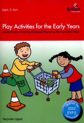 Play Activities for the Early Years - Practical Ways to Promote Purposeful Play Across the Foundation Stage