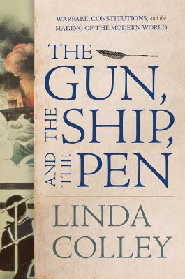 The gun, the ship, and the pen : warfare, constitutions, and the making of the modern world