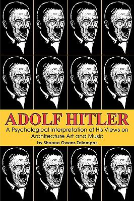 Cover Art for Adolf Hitler:  a psychological interpretation of his views on architecture, art, and music