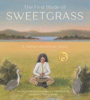 The first blade of sweetgrass : a Native American story