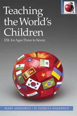 Teaching the world's children : ESL for ages three to seven