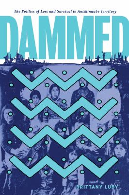 Cover Art for Dammed: The Politics of Loss and Survival n Anishinaabe Territory