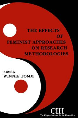 The Effects of Feminist Approaches on Research Methodologies by Winnifred Tomm and Winnie Tomm
