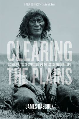 Cover Art for Clearing the Plains by James W. Daschuk