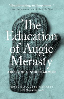 The Education of Augie Merasty : A Residential School Memoir by Joseph Auguste Merasty