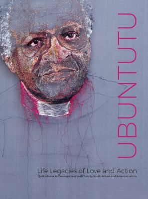 Ubuntutu, life legacies of love and action : quilt tributes to Desmond and Leah Tutu book cover.