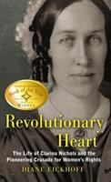 Revolutionary heart : the life of Clarina Nichols and the pioneering crusade for women's rights