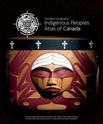 Indigenous Peoples Atlas of Canada by Canadian Geographic
