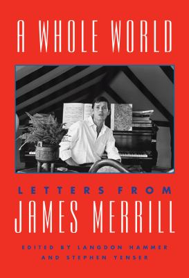 A whole world : letters from James Merrill