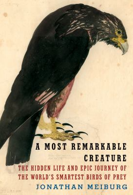 A most remarkable creature : the hidden life and epic journey of the world