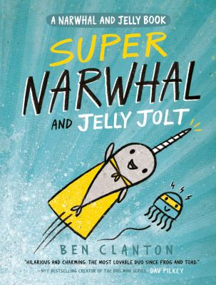 Super Narwhal and Jelly Jolt; by Ben Clanton