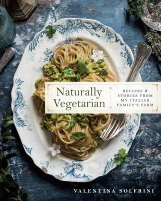 Naturally vegetarian : recipes & stories from my Italian family farm