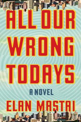 Details about All Our Wrong Todays: A Novel