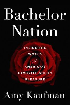 Details about Bachelor Nation: Inside the World of America's Favorite Guilty Pleasure
