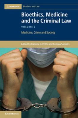 Bioethics, Medicine and the Criminal Law: Volume 2 by Danielle Griffiths and Andrew Sanders