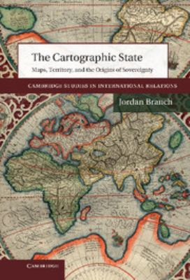The Cartographic State : Maps, territory and the origins of sovereignty