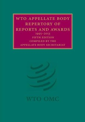 WTO appellate body repertory of reports and awards, 1995-2013 / compiled by the Appellate Body Secretariat.