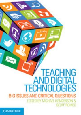 Teaching and digital technologies : big issues and critical questions