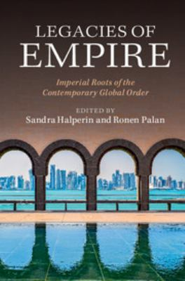 Legacies of Empire: Imperial Roots of the Contemporary Global Order. Sandra Halperin; Ronen Palan.
