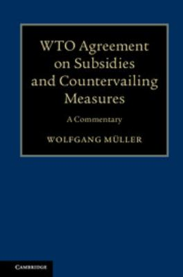 WTO agreement on subsidies and countervailing measures : a commentary / Wolfgang Müller.